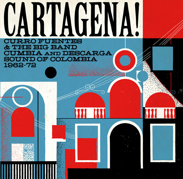 Cartagena! Cumbia And Descarga Sound Of Colombia 1962-72