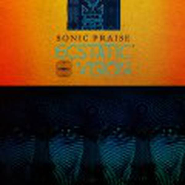 Ecstatic Vision - Sonic Praise (LP+MP3) - Vinyl at OYE Records