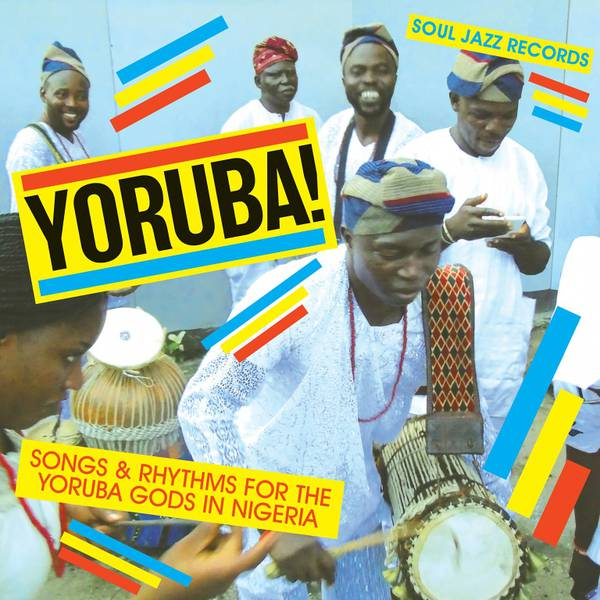 Soul Jazz Records presents Yoruba! - Songs and Rhythms For The