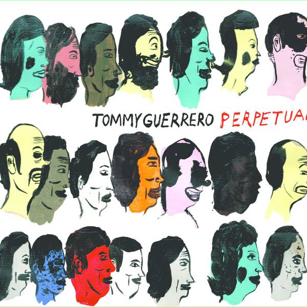 Tommy Guerrero Perpetual Lp Mp3 Vinyl At Oye Records
